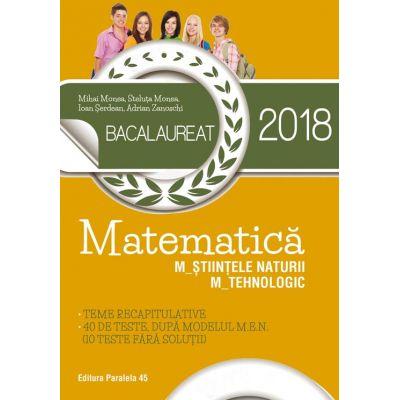 BACALAUREAT 2018 MATEMATICĂ M_ȘTIINȚELE_NATURII, M_TEHNOLOGIC - 40 DE TESTE DUPĂ MODELUL M. E. N. (10 TESTE FĂRĂ SOLUȚII)