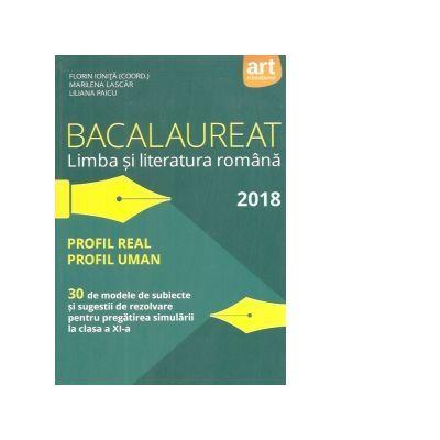 Bacalaureat 2018 Limba si literatura romana - Profil real - Profil uman -30 de modele de subiecte si sugestii de rezolvare pentru pregatirea simularii la clasa a XI-a
