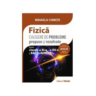 Bacalaureat 2019 Fizica - Culegere de probleme propuse si rezolvate pentru clasele a XI-a - a XII-a si bacalaureat - Avizata MEN 2018