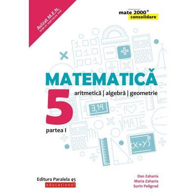 Matematica 2018 - 2019 Consolidare - Aritmetica, Algebra, Geometrie - Clasa A V-A - Semestrul I - Avizat M. E. N.