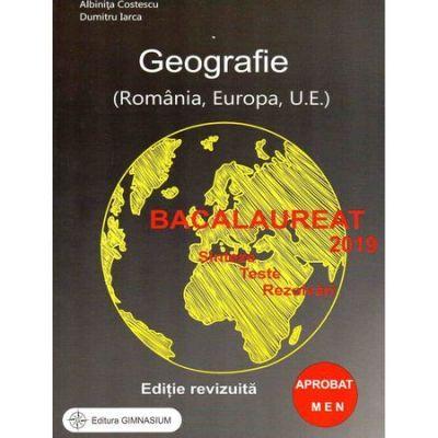 Bacalaureat 2019 Geografie - Romania, Europa, U. E. - Sinteze, teste, rezolvari (editie revizuita)