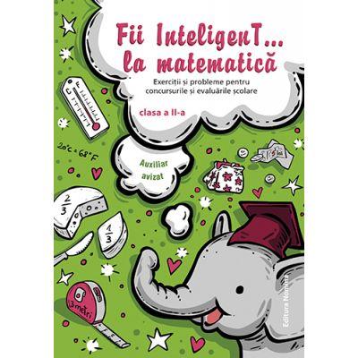Fii InteligenT… la matematica clasa a II-a 2018-2019