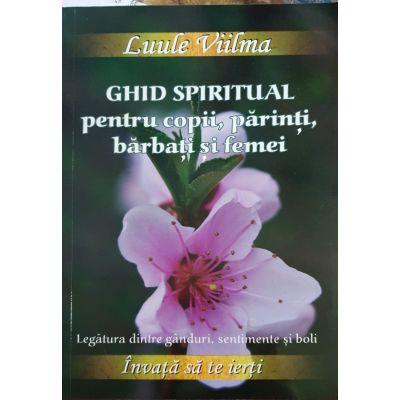 Ghid Spiritual pentru copii, parinti, barbati si femei - Legatura dintre ganduri, sentimente si boli