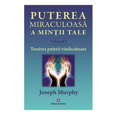 Puterea miraculoasa a mintii tale vol. 2 - Joseph Murphy