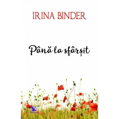 Până la sfârșit - Irina Binder