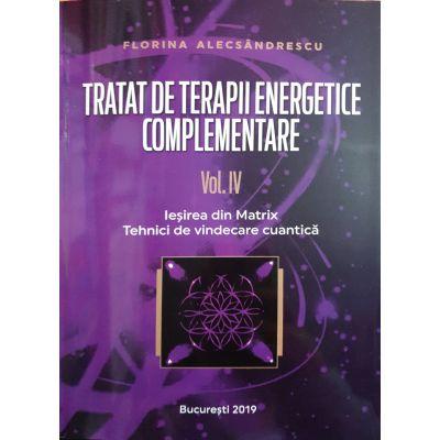 Tratat de Terapii Energetice Complementare - volumul 4 - Ieșirea din Matrix - Tehnici de vindecare cuantica