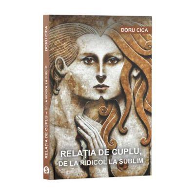 Relația de cuplu, de la ridicol la sublim - Doru Cica