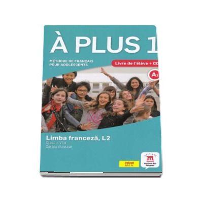 A plus 1, clasa a VI-a. Limba franceza, L2. Cartea elevului.