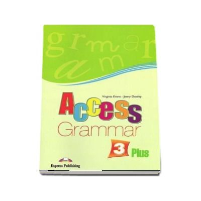 Access 3 Gramatica Plus. Curs limba engleza pentru clasa a VII-a, nivel pre-intermediate (B1) - Evans, Virginia