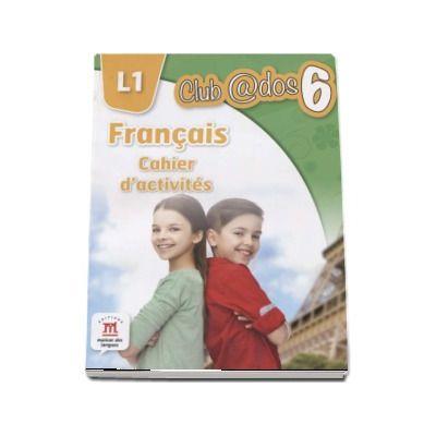 Curs de Limba franceza, Limba moderna 1 - Auxiliar pentru clasa a VI-a. Francais - Cahier d-activites L1. Club ados 6