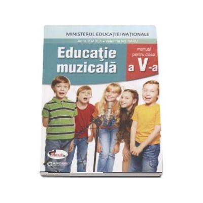 Educatie muzicala, manual pentru clasa a V-a. Contine si editia digitala (Anca Toader) - Toader, Anca