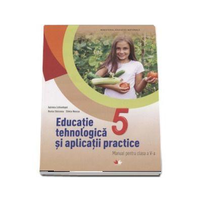 Educatie tehnologica si aplicatii practice. Manual pentru clasa a V-a - Gabriela Lichiardopol (Contine editia digitala) - Lichiardopol, Gabriela