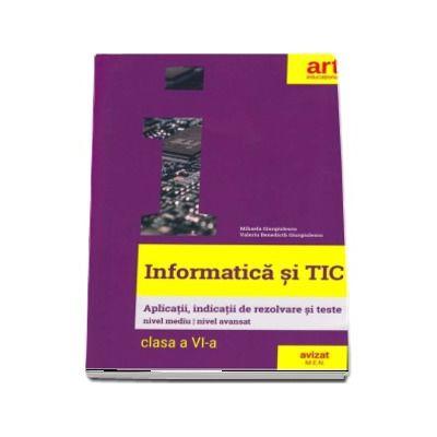 Informatica si TIC, clasa a VI-a. Aplicatii, indicatii de rezolvare si teste - Giurgiulescu, Mihaela