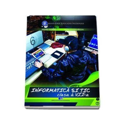 Informatica si TIC. Manual pentru clasa a VII-a - Florea, Andrei