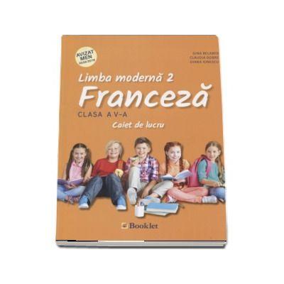 Limba Franceza, limba moderna 2, caiet de lucru pentru clasa a V-a - Belabed, Gina