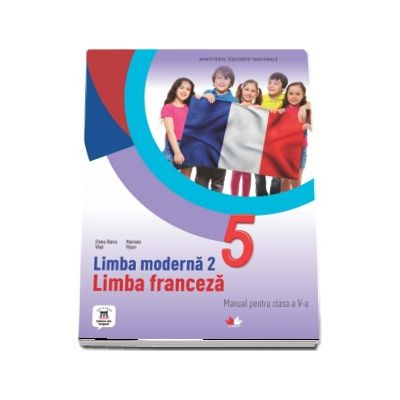 Limba Franceza, limba moderna 2, manual pentru clasa a V-a. Contine si editia digitala (Elena Raisa Vlad) - Vlad, Elena Raisa