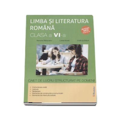 Limba si literatura romana, caiet de lucru structurat pe domenii pentru clasa a VI-a - Raducanu, Ramona