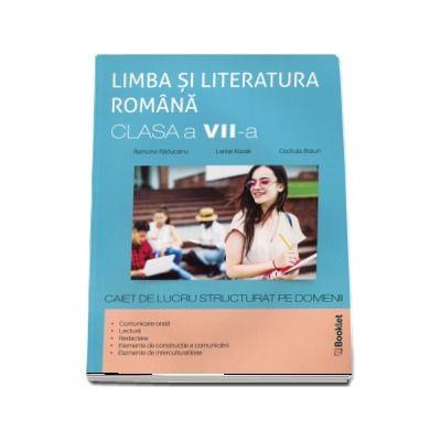 Limba si literatura romana. Clasa a VII-a, caiet de lucru pe unitati de invatare - Raducanu, Ramona