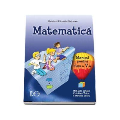 Matematica, manual pentru clasa a V-a. Varianta IDEE - Mihaela Singer (Contine editie digitala) - Singer, Mihaela