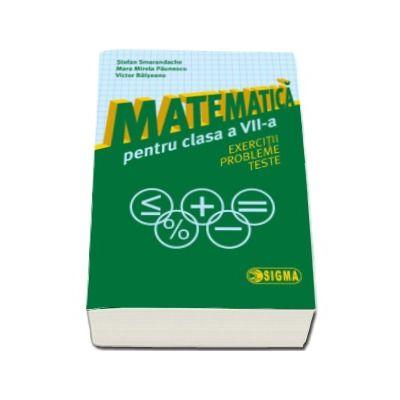 Matematica pentru clasa a VII-a. Exercitii. Probleme. Teste - Stefan Smarandache