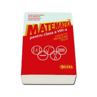 Matematica pentru clasa a VIII-a. Exercitii. Probleme. Teste - Stefan Smarandache - Smarandache, Stefan