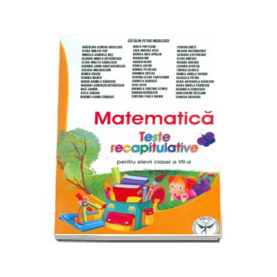 Matematica. Teste recapitulative pentru elevii clasei a VII-a - Catalin-Petru Nicolescu