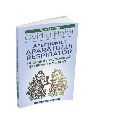 Afecţiunile aparatului respirator - Medicina integrativa si terapii holistice - Ovidiu Bojor