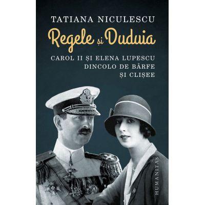 Tatiana Niculescu, Regele și Duduia  Carol II și Elena Lupescu dincolo de bârfe și clișee
