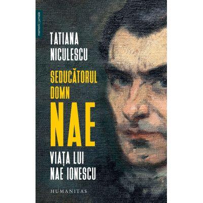 Tatiana Niculescu, Seducătorul domn Nae  Viața lui Nae Ionescu