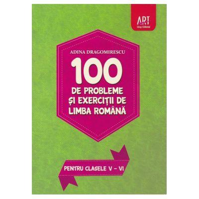 100 de probleme și exerciții de LIMBĂ ROMÂNĂ pentru clasele V-VI