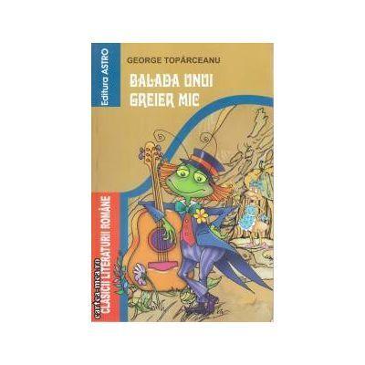Balada unui greier mic ( editura: Astro, autor: George Toparceanu ISBN 978-606-92310-4-3 )