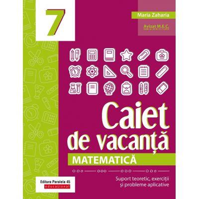 Matematică 2020 - Caiet de vacanță - Suport teoretic, exerciții și probleme aplicative - Clasa a VII-a