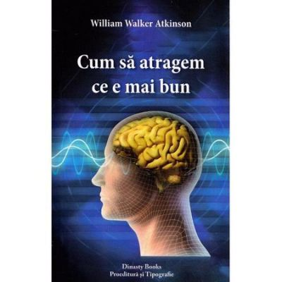 Cum sa atragem ce e mai bun - William Walker Atkinson