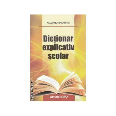 Dictionar explicativ scolar - Alexandru Andrei - brosat