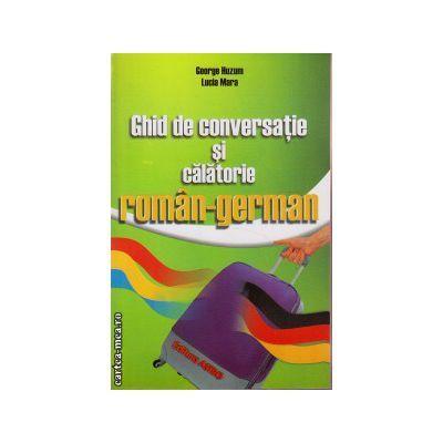 Ghid de conversatie si calatorie roman - german - George Huzum, Lucia Mara