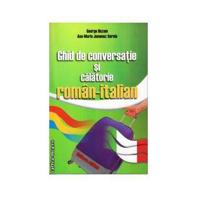 Ghid de conversatie si calatorie roman-italian - George Huzum, Ana-Maria Jemenez Garcia