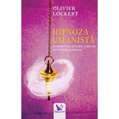 Hipnoza umanistă. Schimbă-te cu ajutorul stărilor de conștiență extinsă