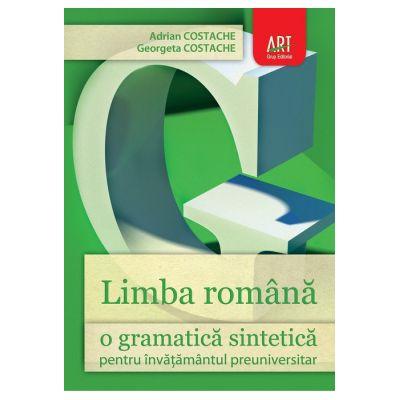 LIMBA ROMÂNĂ. O gramatică sintetică pentru învăţământul preuniversitar
