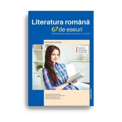 Literatura română - 67 de eseuri pentru bacalaureat și lucrul la clasă