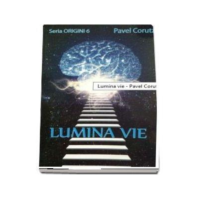 Lumina vie - Origini 6 - Pavel Corutz