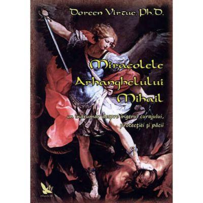 Miracolele arhanghelului Mihail. Un îndrumar despre îngerul curajului, protecţiei şi păcii