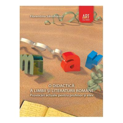 O DIDACTICĂ a limbii şi literaturii române. Provocări actuale pentru profesor şi elev