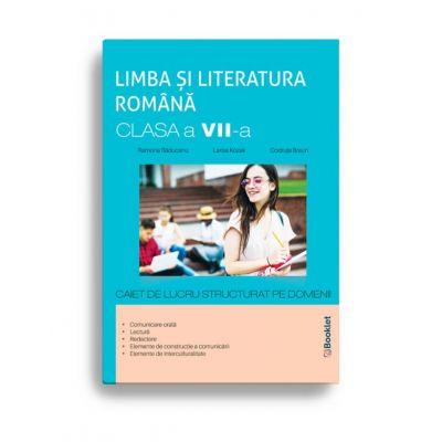 Limba și literatura română clasa a VII-a – caiet de lucru structurat pe domenii