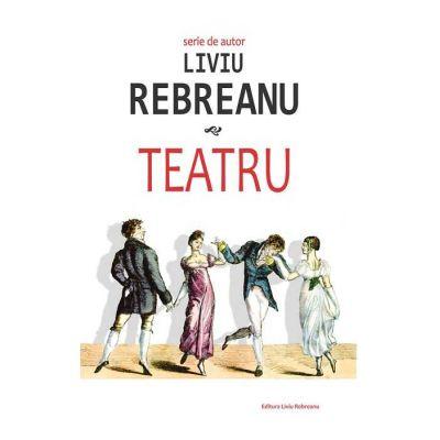 Teatru – Liviu Rebreanu