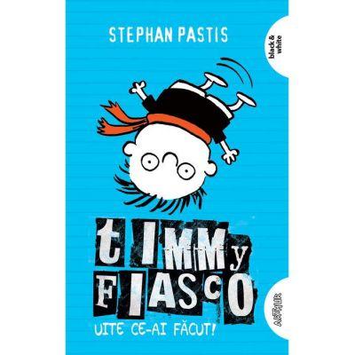 Timmy Fiasco 2. Uite ce-ai făcut! - paperback