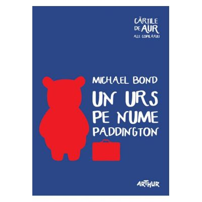 Un urs pe nume Paddington - Cărțile de aur ale copilăriei
