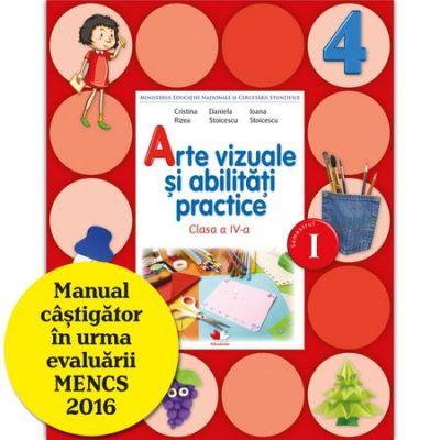Arte vizuale si abilitati practice. Manual pentru clasa a IV-a. Semestrul I si Semestrul II - Daniela Stoicescu, Ioana Stoicescu, Cristina Rizea