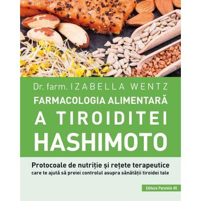 Farmacologia alimentară a tiroiditei Hashimoto - Protocoale de nutriție și rețete terapeutice care te ajută să preiei controlul asupra sănătății tiroidei tale