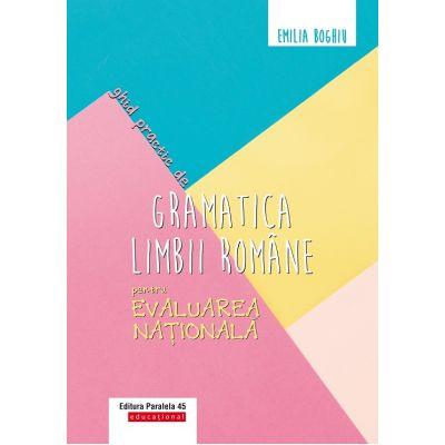 Ghid practic de gramatica limbii române pentru Evaluarea Naţională