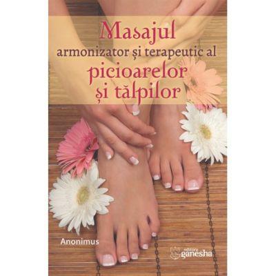 Masajul armonizator și terapeutic al picioarelor și al tălpilor
